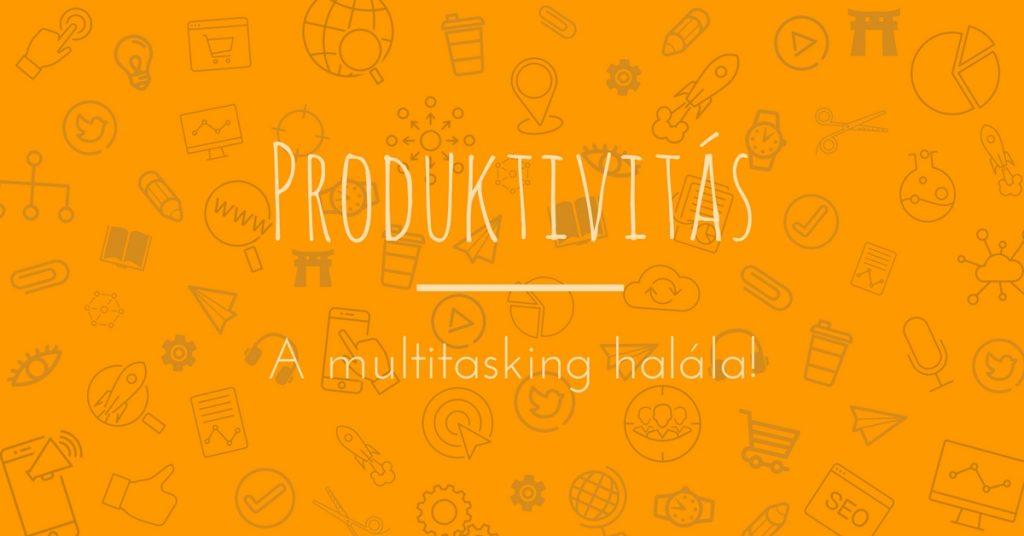 Ha hatékonyan dolgozol, akkor a multitasking csak hátráltat! Erre jó a GTD.