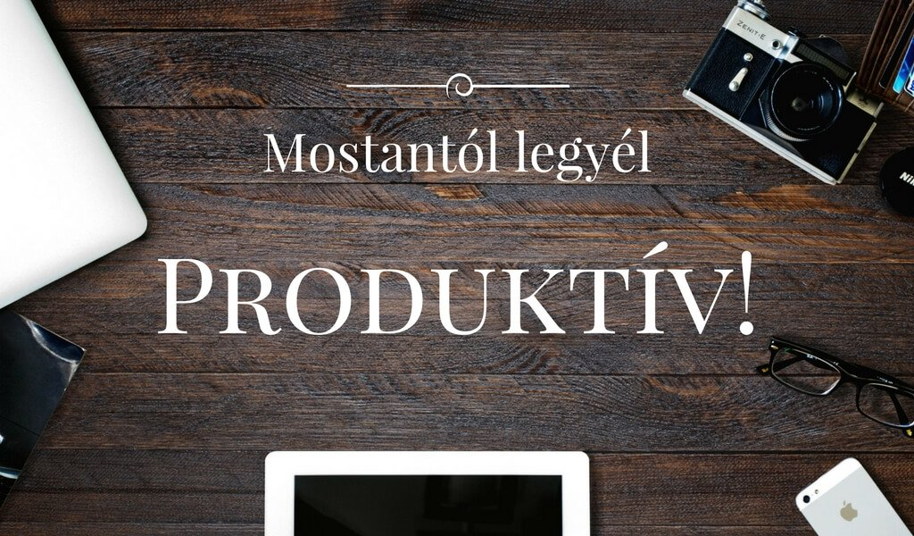 3+1 tipp, hogyan legyél produktívabb!
